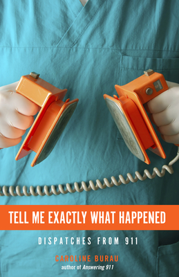 Tell Me Exactly What Happened: Dispatches from 911 Cover Image