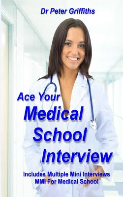 Ace Your Medical School Interview: Includes Multiple Mini Interviews MMI For Medical School Cover Image