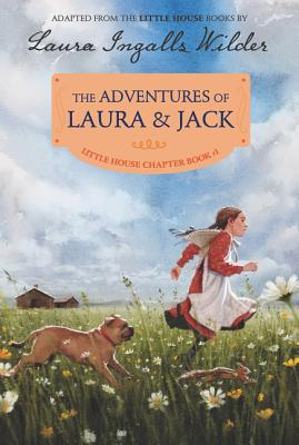 The Adventures of Laura & Jack: Reillustrated Edition (Little House Chapter Book #1) Cover Image