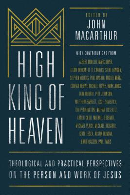 High King of Heaven: Theological and Practical Perspectives on the Person and Work of Jesus Cover Image