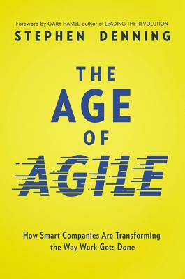 The Age of Agile: How Smart Companies Are Transforming the Way Work Gets Done Cover Image