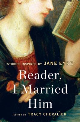 Reader, I Married Him: Stories Inspired by Jane Eyre Cover Image