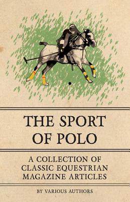 The Sport of Polo - A Collection of Classic Equestrian Magazine Articles Cover Image