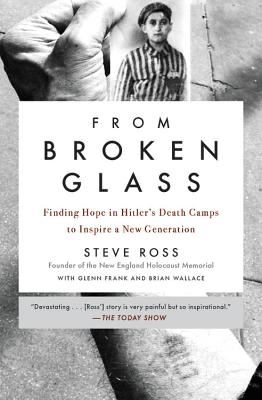 From Broken Glass: Finding Hope in Hitler's Death Camps to Inspire a New Generation Cover Image