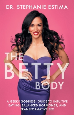 The Betty Body: A Geeky Goddess' Guide to Intuitive Eating, Balanced Hormones, and Transformative Sex Cover Image