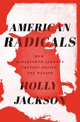 American Radicals: How Nineteenth-Century Protest Shaped the Nation Cover Image