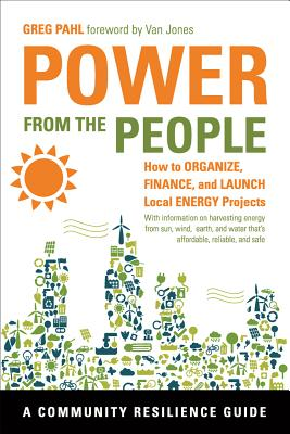 Power from the People: How to Organize, Finance, and Launch Local Energy Projects (Community Resilience Guides) Cover Image