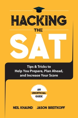 Hacking the SAT: Tips and Tricks to Help You Prepare, Plan Ahead, and Increase Your Score Cover Image