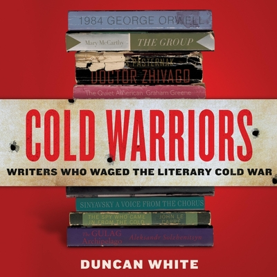 Cold Warriors: Writers Who Waged the Literary Cold War Cover Image