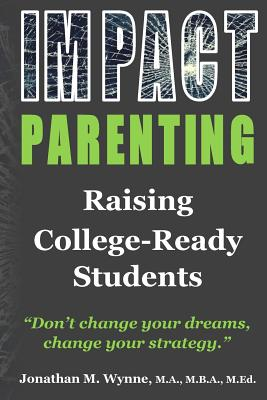 Impact Parenting: Raising College Ready Students Cover Image
