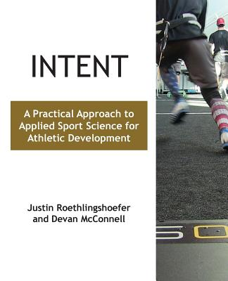 Intent: A Practical Approach to Applied Sport Science for Athletic Development Cover Image