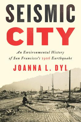 Seismic City: An Environmental History of San Francisco's 1906 Earthquake (Weyerhaeuser Environmental Books) Cover Image