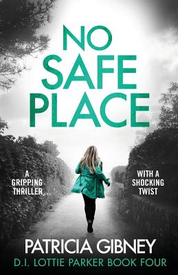 No Safe Place: A gripping thriller with a shocking twist (Detective Lottie Parker #4) Cover Image