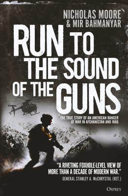Run to the Sound of the Guns: The True Story of an American Ranger at War in Afghanistan and Iraq Cover Image