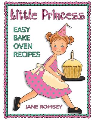 Little Princess Easy Bake Oven Recipes: 64 Easy Bake Oven Recipes for Girls Cover Image