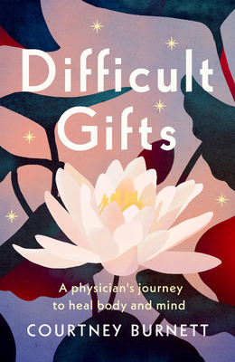Difficult Gifts: A Physician's Journey to Heal Body and Mind Cover Image