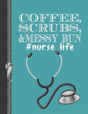 Coffee, Scrubs, & Messy Bun Nurse Life: Personalized Nurses College Ruled Watermarked Quote Paper Composition Writing Notebook Cover Image