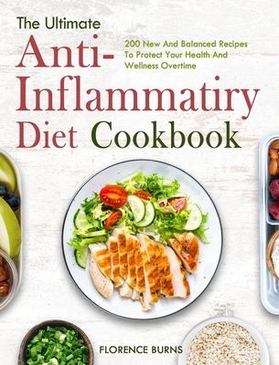 The Ultimate Anti-inflammatory Diet Cookbook: 200 New And Balanced Recipes To Protect Your Health And Wellness Overtime Cover Image