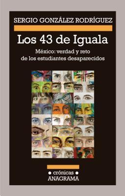 Los 43 de Iguala: Mexico: Verdad y Reto de los Estudiantes Desaparecidos = The 43 of Iguala Cover Image