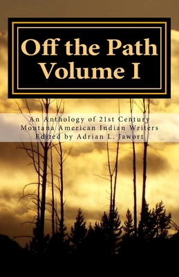 Off the Path: An Anthology of 21st Century Montana American Indian Writers Cover Image