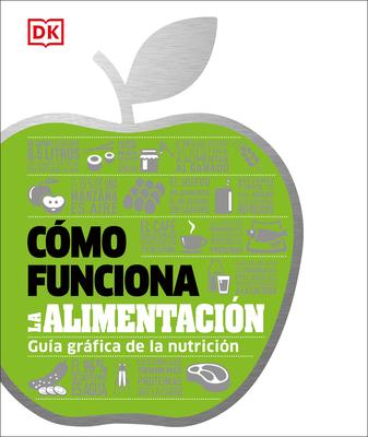 Cómo funciona la alimentación: Guía gráfica de la nutrición (How Things Work) Cover Image