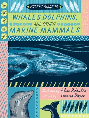 Pocket Guide to Whales, Dolphins, and Other Marine Mammals by Alice Pattullo