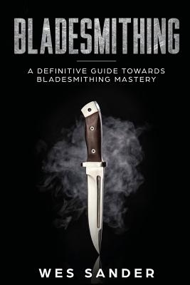 Bladesmithing: A Definitive Guide Towards Bladesmithing Mastery Cover Image