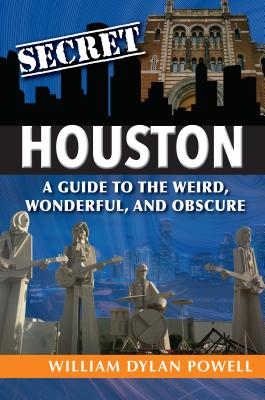 Secret Houston: A Guide to the Weird, Wonderful, and Obscure Cover Image