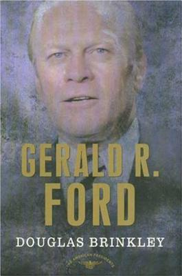 Gerald R. Ford: The American Presidents Series: The 38th President, 1974-1977 Cover Image