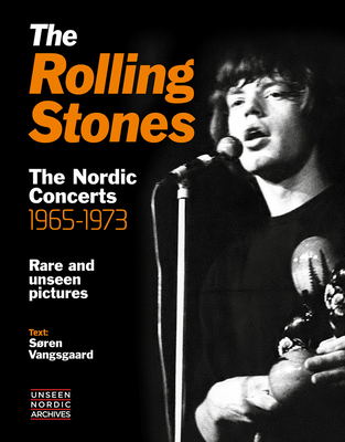 The Rolling Stones: The Nordic Concerts 1965-1973 (Unseen Nordic Archives) Cover Image