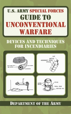 U.S. Army Special Forces Guide to Unconventional Warfare: Devices and Techniques for Incendiaries Cover Image