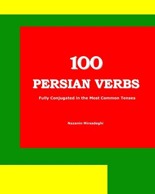 100 Persian Verbs (Fully Conjugated in the Most Common Tenses) (Farsi-English Bi-lingual Edition) Cover Image