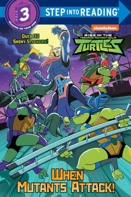 When Mutants Attack! (Rise of the Teenage Mutant Ninja Turtles (Step into Reading) Cover Image