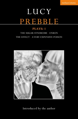 Lucy Prebble Plays 1: The Sugar Syndrome; Enron; The Effect; A Very Expensive Poison (Contemporary Dramatists) Cover Image
