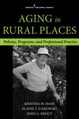 Aging in Rural Places: Programs, Policies, and Professional Practice Cover Image