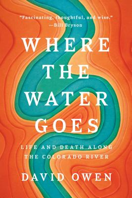 Where the Water Goes: Life and Death Along the Colorado River Cover Image