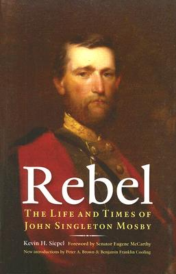 Rebel: The Life and Times of John Singleton Mosby Cover Image