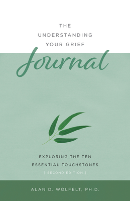 The Understanding Your Grief Journal: Exploring the Ten Essential Touchstones Cover Image