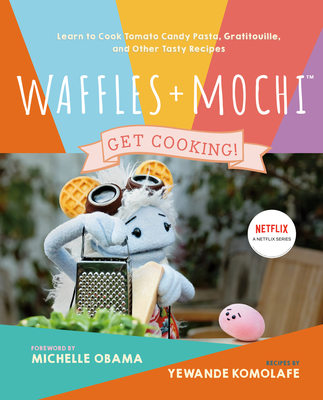 Waffles + Mochi: Get Cooking!: Learn to Cook Tomato Candy Pasta, Gratitouille, and Other Tasty Recipes Cover Image
