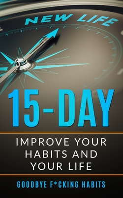 Goodbye F*cking Habits: Change your mindset. A 15-day self-help path to improve your habits and your life, and to achieve what you want Cover Image