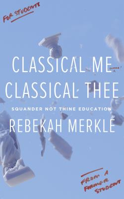 Classical Me, Classical Thee: Squander Not Thine Education Cover Image