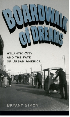 Boardwalk of Dreams: Atlantic City and the Fate of Urban America Cover Image