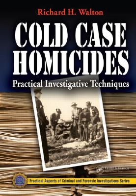 Cold Case Homicides: Practical Investigative Techniques (Practical Aspects of Criminal & Forensic Investigations) Cover Image