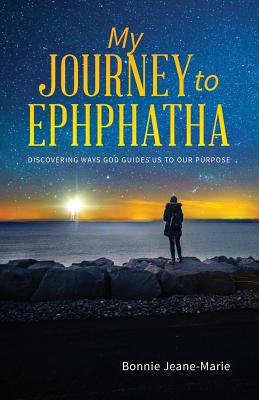My Journey to Ephphatha: Discovering Ways God Guides Us to Our Purpose Cover Image