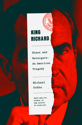 King Richard: Nixon and Watergate--An American Tragedy Cover Image