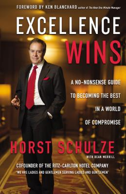 Excellence Wins: A No-Nonsense Guide to Becoming the Best in a World of Compromise Cover Image