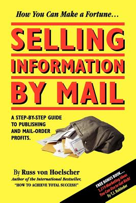 Selling Information by Mail: A Step-by-Step Guide to Publishing and Mail-Order Profits Cover Image