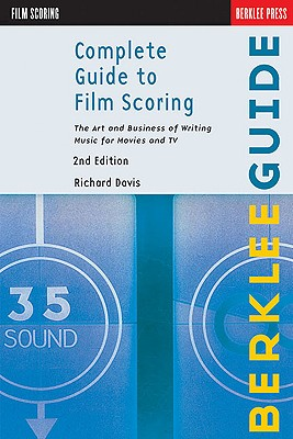 Complete Guide to Film Scoring: The Art and Business of Writing Music for Movies and TV Cover Image