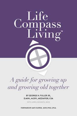 Life Compass Living: A Guide for Growing Up and Growing Old Together Cover Image