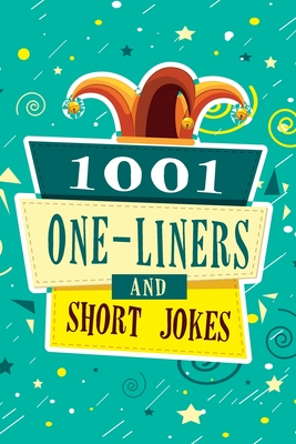 1001 One-Liners and Short Jokes: The Ultimate Joke Book for Adults Cover Image